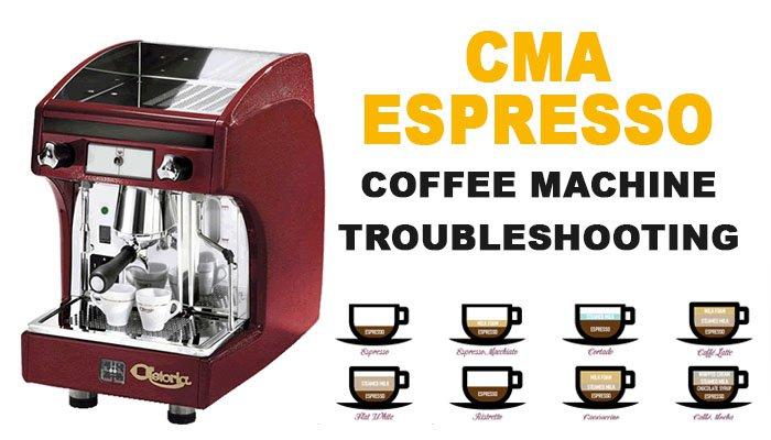 CMA espresso coffee machine troubleshooting